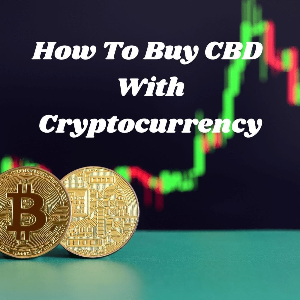 how to buy cbd with cryptocurrency, buy cbd with cryptocurrency, buy cbd with crypto, how to buy CBD using cryptocurrency